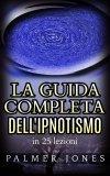 eBook - La Guida Completa dell'Ipnotismo - In 25 Lezioni