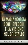 eBook - La Magia Segreta degli Specchi e la Visione nel Cristallo