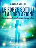 EBOOK - LE FORZE SOTTILI E LA LORO AZIONE Contributo alla medicina psicosomatica di Andrea Saetti