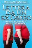 EBOOK - LETTERA DA UN EX OBESO Come ho perso 20 Kg di grasso in 38 settimane di William Banting