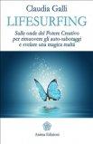 LIFESURFING Sulle onde del potere creativo per rimuovere gli auto-sabotaggi e svelare una magica realtà di Claudia Galli
