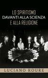 EBOOK - LO SPIRITISMO DAVANTI ALLA SCIENZA E ALLA RELIGIONE di Luciano Roure