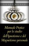 eBook - Manuale Pratico per lo Studio dell'Ipnotismo e del Magnetismo Personale