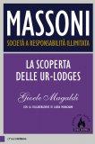 eBook - Massoni - Società a Responsabilità Illimitata - Vol. 1. La Scoperta delle Ur-lodges