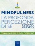 eBook - Mindfulness. La Profonda Percezione Di Sé. Esercizio Guidato