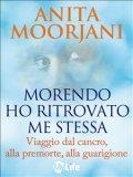 eBook - Morendo ho ritrovato me stessa