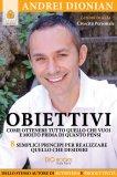 eBook - Obiettivi - Come Ottenere Tutto Quello che Vuoi e Molto Prima di Quanto Pensi