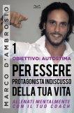 eBook - Obiettivo: Autostima 1 - Per essere Protagonista Indiscusso della Tua Vita
