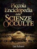 PICCOLA ENCICLOPEDIA DELLE SCIENZE OCCULTE di Lea Schiavi