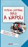 eBook - Poteva Capitare Solo a Napoli