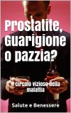 eBook - Prostatite, Guarigione o Pazzia?