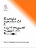 eBook - Raccolta Tematica dei 6 Nostri Manuali relativi alle Visioni