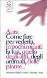 eBook - Reiki - Aura! Come Fare per Vederla, in Pochi Minuti: La Tua, Quella degli Altri, degli Animali, delle Piante...