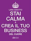 eBook - Stai Calma e Crea il Tuo Business del Cuore