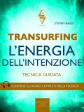 EBOOK - TRANSURFING - L'ENERGIA DELL'INTENZIONE Tecnica Guidata di Steven Bailey