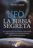 EBOOK - UFO: LA BIBBIA SEGRETA La verità che la Chiesa nasconde sulla presenza extraterrestre sul nostro pianeta di Alfredo Lissoni