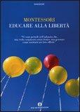 EDUCARE ALLA LIBERTà di Maria Montessori