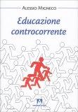 EDUCAZIONE CONTROCORRENTE di Alessio Migneco