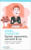 Egoisti, Egocentrici, Narcisisti & Co. - Libro