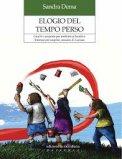 ELOGIO DEL TEMPO PERSO Giochi e proposte per restituire ai bambini il tempo per scoprire, crescere. E ri-creare di Sandra Dema