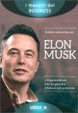 Elon Musk: L'Imprenditore che ha Portato il Futuro nel Presente — Libro