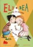 Ely + Bea - Amiche da Record - Libro 3