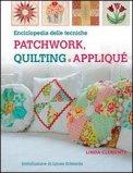 Enciclopedia delle Tecniche Patchwork, Quilting e Appliqué  - Libro