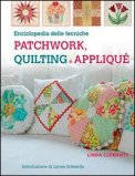 Enciclopedia delle Tecniche Patchwork, Quilting e Appliqué