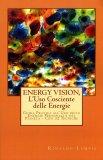 Energy Vision, l'Uso Cosciente delle Energie  - Libro