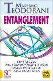ENTANGLEMENT L'intreccio nel mondo quantistico: dalle particelle alla coscienza di Massimo Teodorani