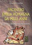 Epicentro Emilia Romagna da Mille Anni  - Libro