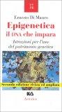 EPIGENETICA - IL DNA CHE IMPARA Istruzioni per l'uso del patrimonio genetico - Nuova edizione rivista e ampliata di Ernesto Di Mauro