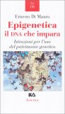 EPIGENETICA - IL DNA CHE IMPARA — Istruzioni per l'uso del patrimonio genetico di Ernesto Di Mauro