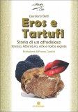 Eros & Tartufi - Storia di un afrodisiaco — Libro