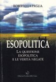ESOPOLITICA La questione esopolitica e le verità negate di Roberto La Paglia