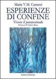 ESPERIENZE DI CONFINE Vivere il paranormale di Maria Carassi