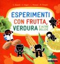 Esperimenti con Frutta, Verdura e Altre Delizie  - Libro