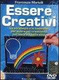 ESSERE CREATIVI Le strategie e le tecniche per avere più creatività nel lavoro e nella vita