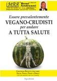 Essere Prevalentemente Vegano-Crudisti per Andare a tutta Salute