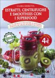 Estratti, Centrifughe e Smoothies con i Superfood — Libro