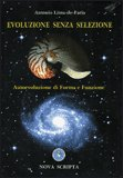 EVOLUZIONE SENZA SELEZIONE Autoevoluzione di Forma e Funzione di Antonio Lima-de-Faria