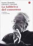 LA FABBRICA DEL CONSENSO La politica e i mass media di Noam Chomsky, Edward S. Herman