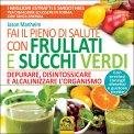 Fai il Pieno di Salute con Frullati e Succhi Verdi  — Libro