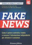 FAKE NEWS Come il potere controlla i media e censura l'informazione indipendente per ottenere il consenso di Enrica Perucchietti