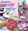 Fantastici Biscotti  - Libro