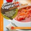 Felicemente Vegetariano - Appetitose Ricette  - Libro