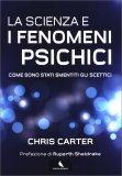 LA SCIENZA E I FENOMENI PSICHICI — Come sono stati smentiti gli scettici di Chris Carter