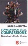 FENOMENOLOGIA DELLA COMPASSIONE Etica animale e filosofia del corpo di Ralph R. Acampora