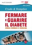 FERMARE E GUARIRE IL DIABETE - CRUDO & SEMPLICE Senza farmaci e insulina di Alex Ortner
