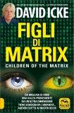FIGLI DI MATRIX - CHILDREN OF THE MATRIX Da migliaia di anni una razza proveniente da un'altra dimensione tiene soggiogata l'umanità...agendo sotto ai nostri occhi di David Icke